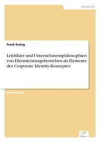 Leitbilder Und Unternehmensphilosophien Von Dienstleistungsbetrieben ALS Elemente Des Corporate Identity-Konzeptes