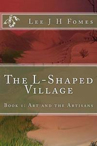 The L-Shaped Village: Art and the Artisans