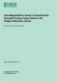 Audio-Magnetotelluric Survey to Characterize the Sunnyside Porphyry Copper System in the Patagonia Mountains, Arizona