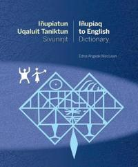 Iñupiatun Uqaluit Taniktun Sivuninit / Iñupiaq to English Dictionary