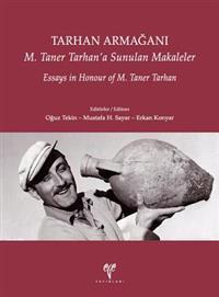 Tarhan Armagani: Essays in Honour of M. Taner Tarhan / M. Taner Tarhan'a Sunulan Makaleler
