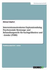 Interventionsorientierter Explorationsbeleg.Psychosoziale Beratungs- Und Behandlungsstelle Fur Suchtgefahrdete Und -Kranke (Psbb)
