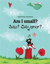 Am I Small? Nenu? Cinnadana?: Children's Picture Book English-Telugu (Bilingual Edition)