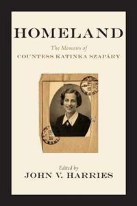 Homeland: The Memoirs of Countess Katinka Szapary