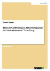 Ethik ALS Controllingziel. Ethikmanagement in Unternehmen Und Verwaltung