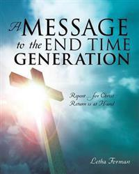 A Message to the End Time Generation
