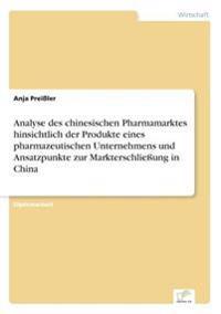 Analyse Des Chinesischen Pharmamarktes Hinsichtlich Der Produkte Eines Pharmazeutischen Unternehmens Und Ansatzpunkte Zur Markterschlieung in China