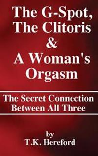 The G-Spot, the Clitoris & a Woman's Orgasm: The Secret Connection Between All Three