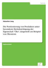 """Die Positionierung Von Produkten Unter Besonderer Berucksichtigung Der Eigenschaft """"Oko,"""" Dargestellt Am Beispiel Von Okostrom"""