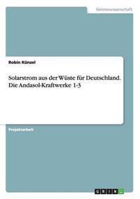 Solarstrom Aus Der Wuste Fur Deutschland. Die Andasol-Kraftwerke 1-3
