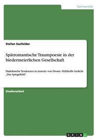 Spatromantische Traumpoesie in Der Biedermeierlichen Gesellschaft
