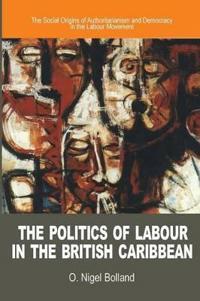 The Politics of Labour in the British Caribbean
