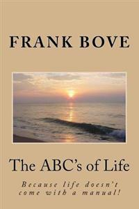 The ABC?S of Life: Because Life Doesn't Come with a Manual!