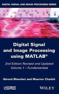 Digital Signal and Image Processing Using Matlab, Volume 1: Fundamentals