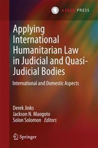 Applying International Humanitarian Law in Judicial and Quasi Judicial Bodies