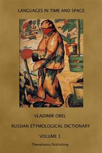 Russian Etymological Dictionary: Volume 1