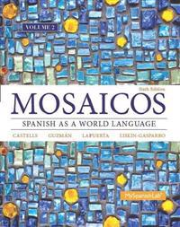 Mosaicos, Volume 2 with Mylab Spanish with Pearson Etext -- Access Card Package (One-Semester Access)