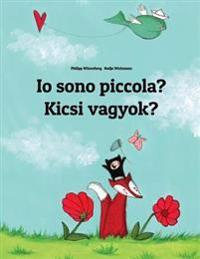 IO Sono Piccola? Kicsi Vagyok?: Libro Illustrato Per Bambini: Italiano-Ungherese (Edizione Bilingue)