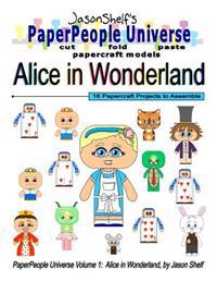 Jason Shelf's Paperpeople Universe: Alice in Wonderland: Cut, Fold, and Paste Paper Figure Models