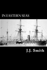In Eastern Seas: The Commission of H.M.S Iron Duke, Flag-Ship in China 1878-83