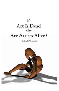 If Art Is Dead, Why Are Artists Alive?