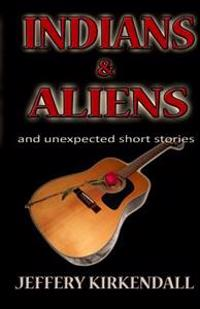 Indians & Aliens: And Unexpected Short Stories