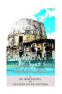 Mayapan: The History of the Mayan Capital
