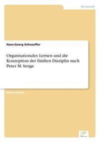 Organisationales Lernen Und Die Konzeption Der Funften Disziplin Nach Peter M. Senge