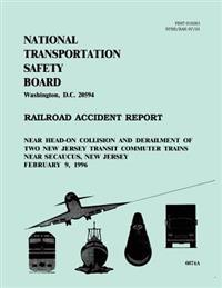 Railroad Accident Report: Near Head-On Collision and Derailment of Two New Jersey Transit Commuter Trains Near Secaucus, New Jersey February 9,