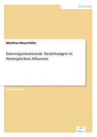 Interorganisationale Beziehungen in Strategischen Allianzen