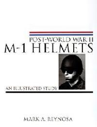 Post-World War II M-1 Helmets: An Illustrated Study