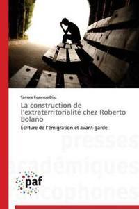 La Construction de L Extraterritorialite Chez Roberto Bolano