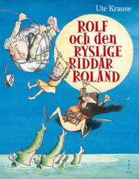 Rolf och den ryslige riddar Roland