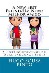 A New Best Friend/Um Novo Melhor Amigo: A Portuguese/English Dual Language Story