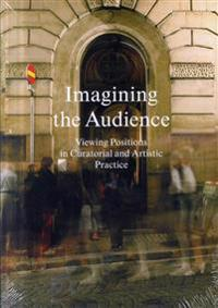 Imagining the audience : viewing positions in curatorial and artistic practice
