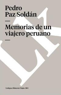 Memorias De Un Viajero Peruano/ Memories a Peruvian Voyayer