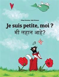 Je Suis Petite, Moi ? Mi Lahana Ahe?: Un Livre D'Images Pour Les Enfants (Edition Bilingue Francais-Marathi)