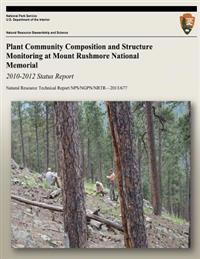 Plant Community Composition and Structure Monitoring at Mount Rushmore National Memorial: 2010-2012 Status Report