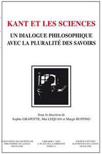 Kant Et Les Sciences: Un Dialogue Philosophique Avec La Pluralite Des Savoirs