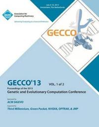 Gecco 13 Proceedings of the 2013 Genetic and Evolutionary Computation Conference V1