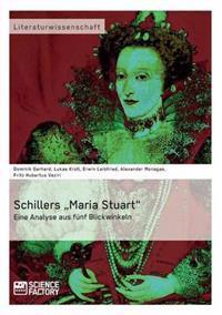 """Schillers """"Maria Stuart"""" - Eine Analyse Aus Funf Blickwinkeln"""