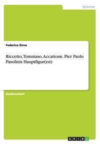 Riccetto, Tommaso, Accattone. Pier Paolo Pasolinis Hauptfigur(en)