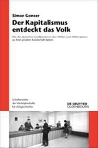 Der Kapitalismus Entdeckt Das Volk: Wie Die Deutschen Großbanken in Den 1950er Und 1960er Jahren Zu Ihrer Privaten Kundschaft Kamen