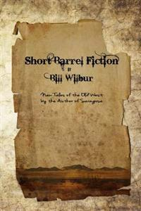 Short Barrel Fiction: Tales of the Old West