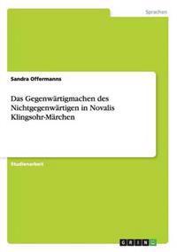 Das Gegenwartigmachen Des Nichtgegenwartigen in Novalis Klingsohr-Marchen