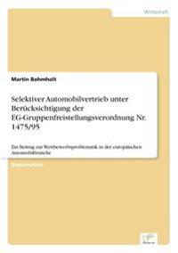 Selektiver Automobilvertrieb Unter Berucksichtigung Der Eg-Gruppenfreistellungsverordnung NR. 1475/95