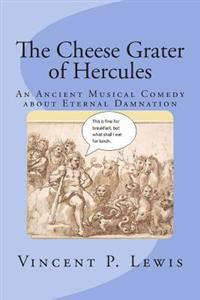 The Cheese Grater of Hercules: An Ancient Musical Comedy about Eternal Damnation