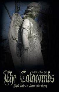 The Catacombs: Short Stories of Horror and Misery (the Catacombes)