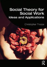 Social Theory for Social Work: Ideas and Applications