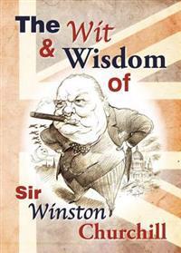 The Wit & Wisdom of Sir Winston Churchill